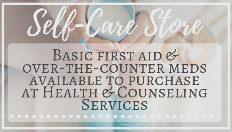 Self-Care Store: Basic first aid &  over-the-counter meds available to purchase  at Health & Counseling Services