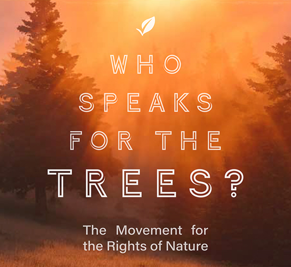 Decorative image with text that reads Who Speaks for the Trees? The Movement for the Rights of Nature.