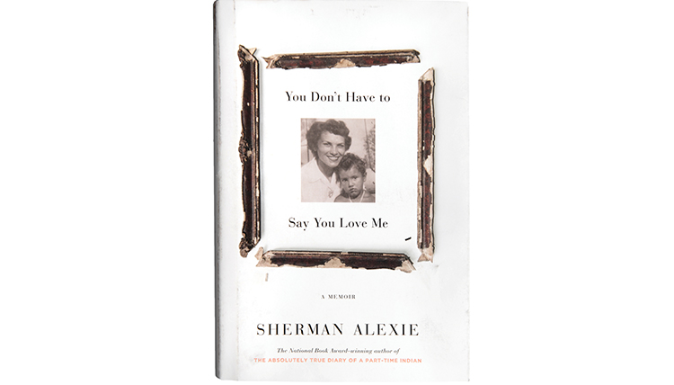 cover of Sherman Alexie's book You Don't Have to Say You Love Me